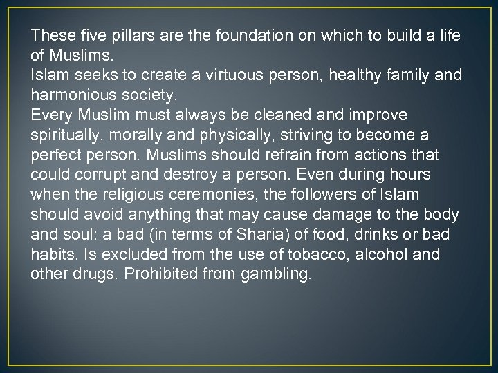 These five pillars are the foundation on which to build a life of Muslims.