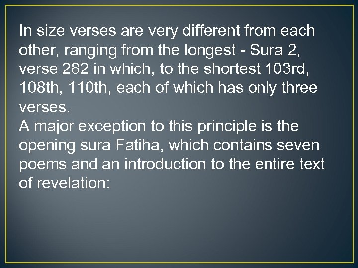 In size verses are very different from each other, ranging from the longest -
