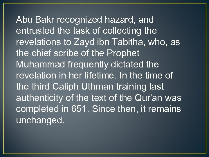 Abu Bakr recognized hazard, and entrusted the task of collecting the revelations to Zayd