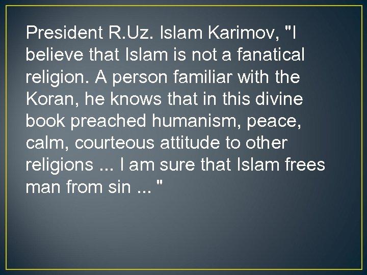 President R. Uz. Islam Karimov,