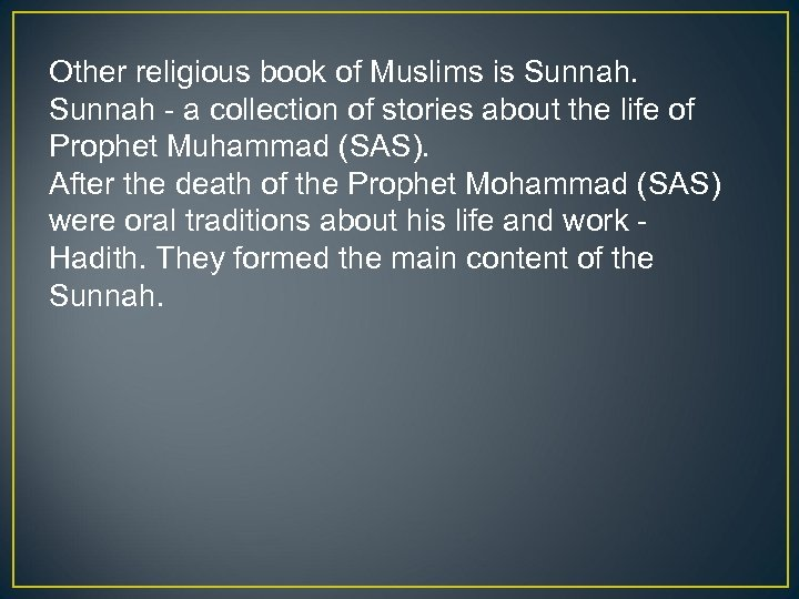 Other religious book of Muslims is Sunnah - a collection of stories about the