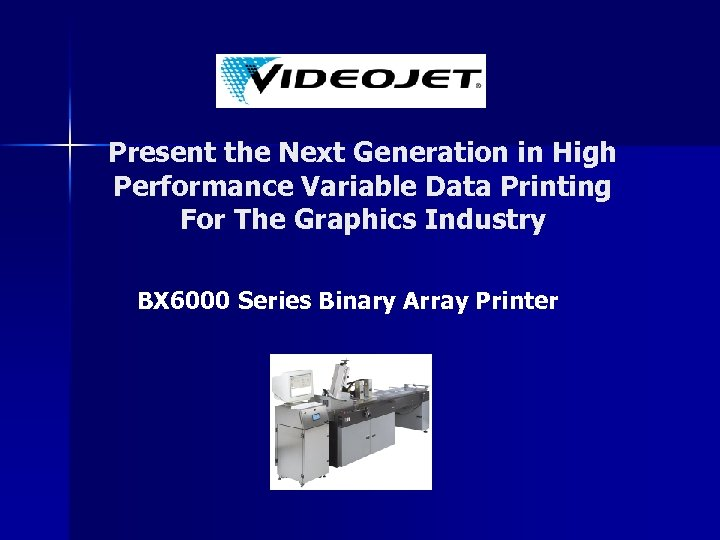 Present the Next Generation in High Performance Variable Data Printing For The Graphics Industry