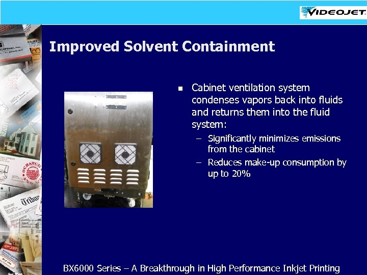 Improved Solvent Containment n Cabinet ventilation system condenses vapors back into fluids and returns