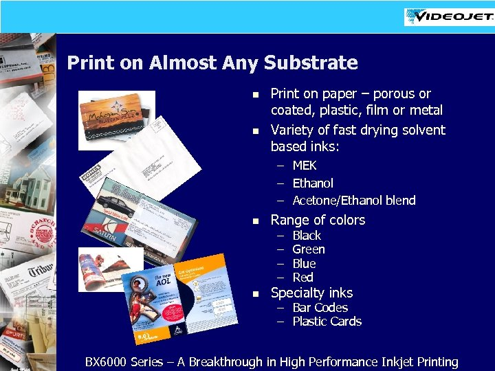 Print on Almost Any Substrate n n Print on paper – porous or coated,