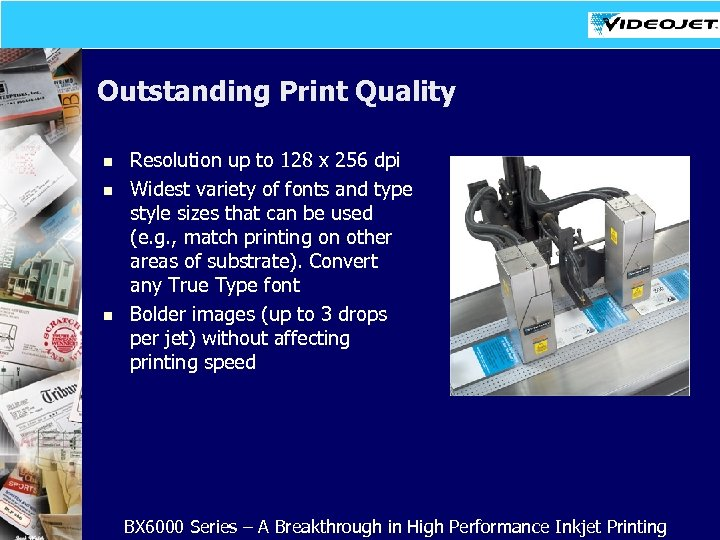 Outstanding Print Quality n n n Resolution up to 128 x 256 dpi Widest