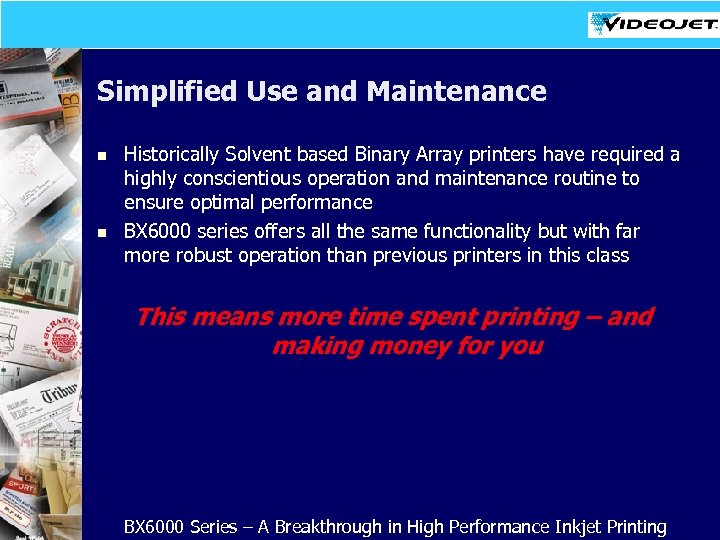 Simplified Use and Maintenance n n Historically Solvent based Binary Array printers have required
