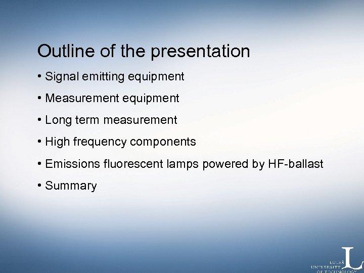 Outline of the presentation • Signal emitting equipment • Measurement equipment • Long term