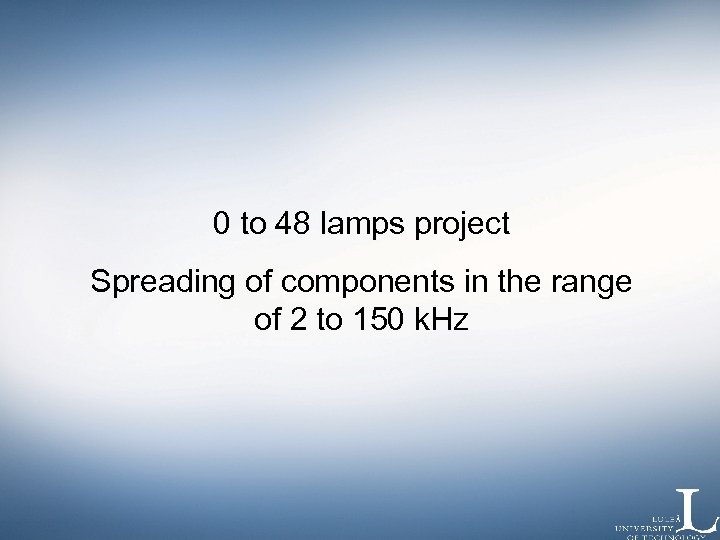 0 to 48 lamps project Spreading of components in the range of 2 to