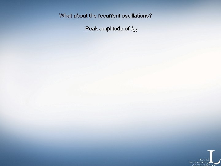 What about the recurrent oscillations? Peak amplitude of Itot