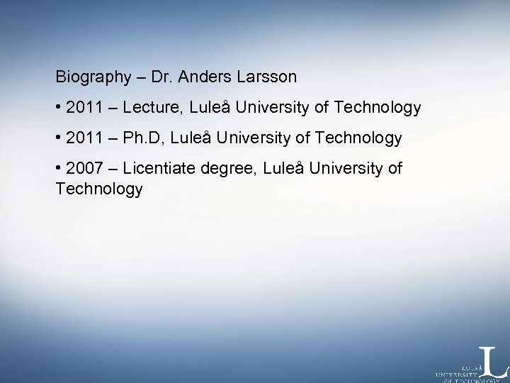 Biography – Dr. Anders Larsson • 2011 – Lecture, Luleå University of Technology •