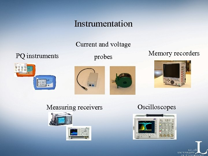 Instrumentation Current and voltage PQ instruments probes Measuring receivers Memory recorders Oscilloscopes