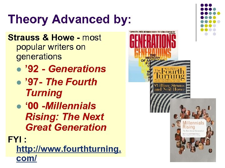 Theory Advanced by: Strauss & Howe - most popular writers on generations l l
