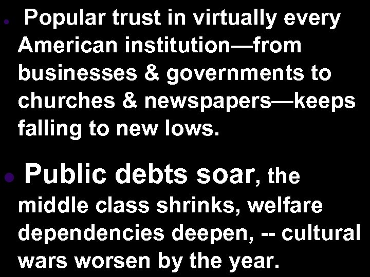 l Popular trust in virtually every American institution—from businesses & governments to churches &