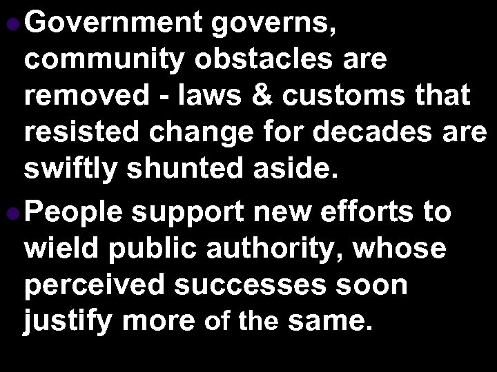 l Government governs, community obstacles are removed - laws & customs that resisted change