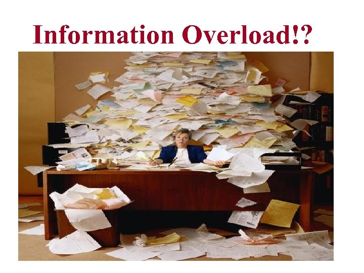 Information Overload!?
