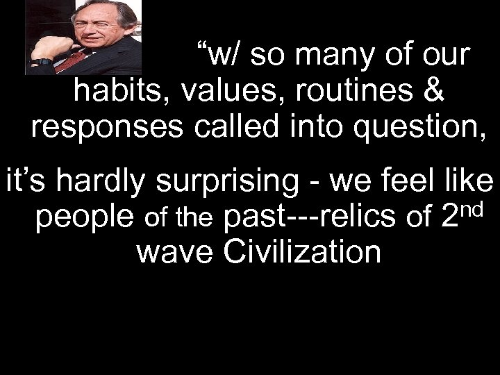 """""""w/ so many of our habits, values, routines & responses called into question,"""