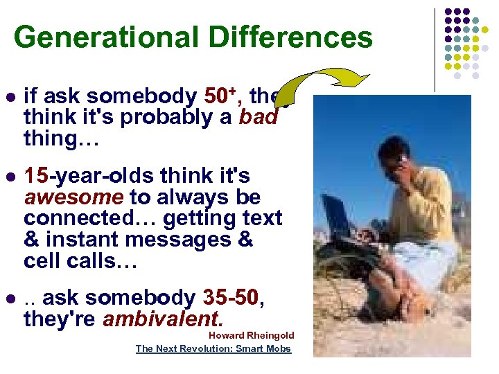 Generational Differences l if ask somebody 50+, they think it's probably a bad thing…