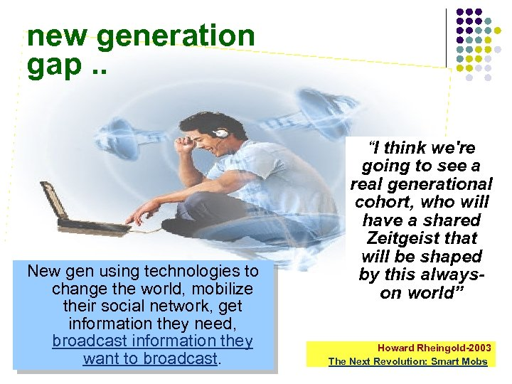 new generation gap. . New gen using technologies to change the world, mobilize their