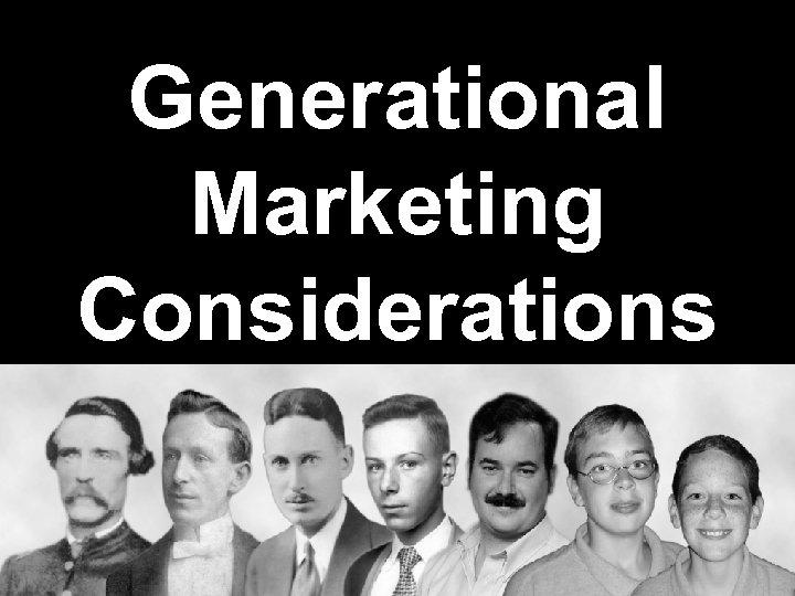 Generational Marketing Considerations