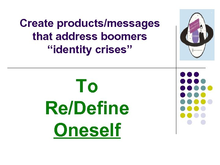 """Create products/messages that address boomers """"identity crises"""" To Re/Define Oneself"""