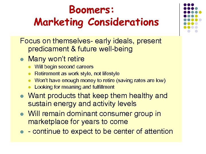 Boomers: Marketing Considerations Focus on themselves- early ideals, present predicament & future well-being l