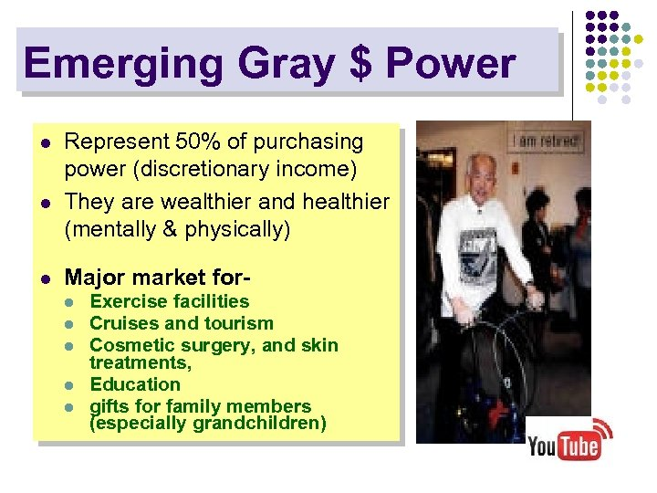 Emerging Gray $ Power l l Represent 50% of purchasing power (discretionary income) They