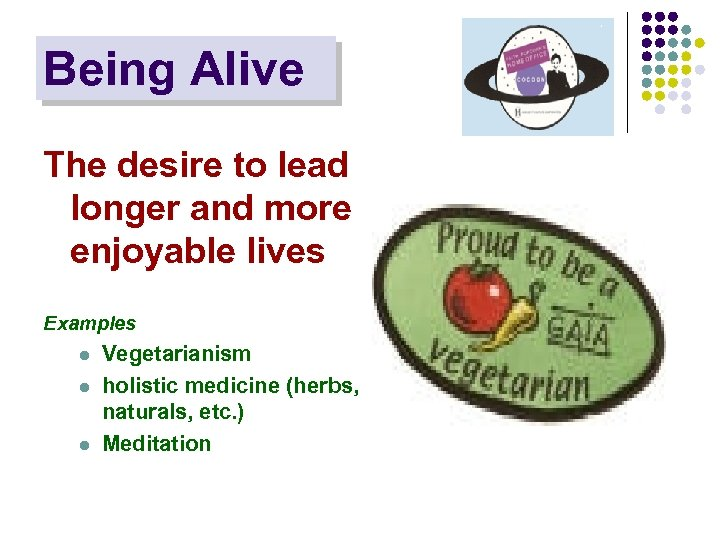 Being Alive The desire to lead longer and more enjoyable lives Examples l l