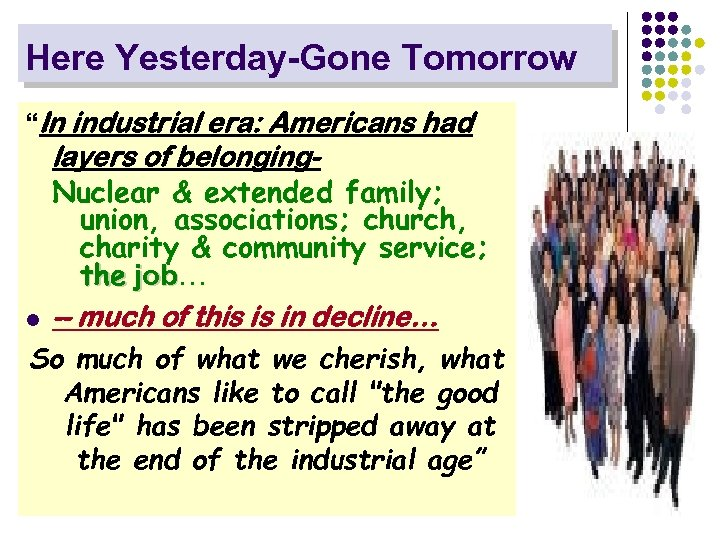 """Here Yesterday-Gone Tomorrow """"In industrial era: Americans had l layers of belonging. Nuclear &"""