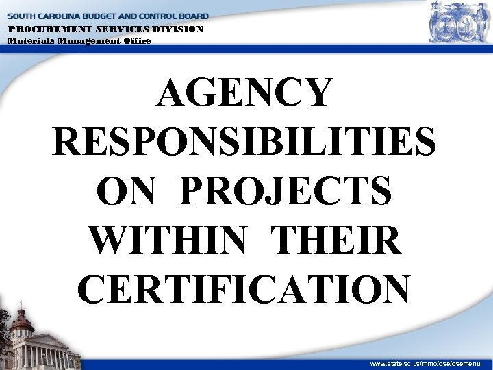 PROCUREMENT SERVICES DIVISION Materials Management Office AGENCY RESPONSIBILITIES ON PROJECTS WITHIN THEIR CERTIFICATION www.