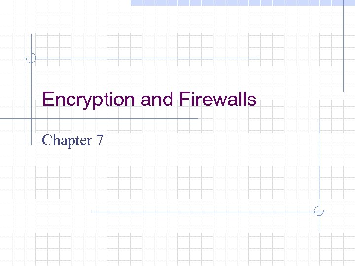 Encryption and Firewalls Chapter 7