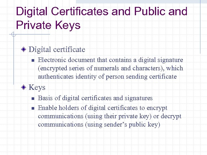 Digital Certificates and Public and Private Keys Digital certificate n Electronic document that contains