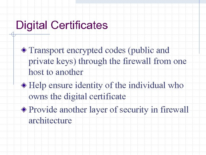 Digital Certificates Transport encrypted codes (public and private keys) through the firewall from one