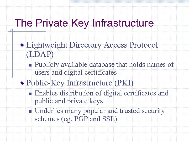 The Private Key Infrastructure Lightweight Directory Access Protocol (LDAP) n Publicly available database that