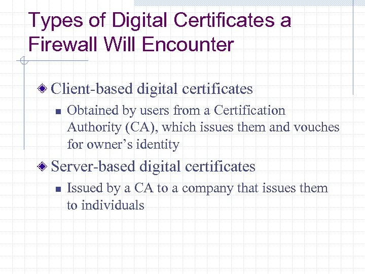 Types of Digital Certificates a Firewall Will Encounter Client-based digital certificates n Obtained by