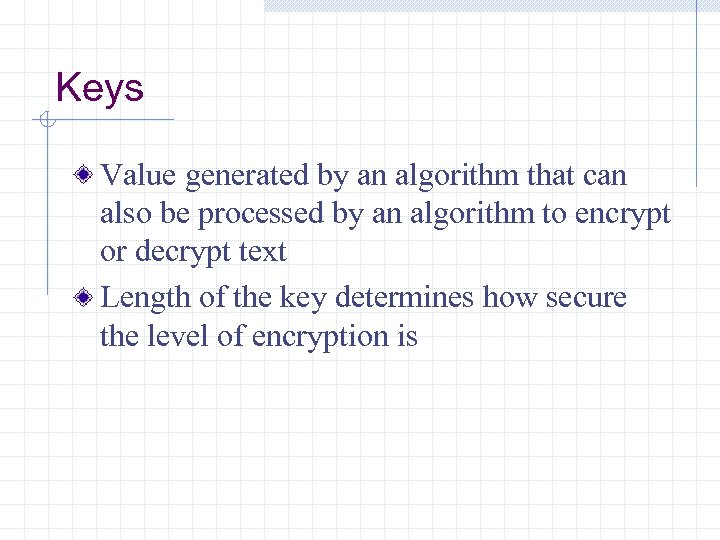 Keys Value generated by an algorithm that can also be processed by an algorithm