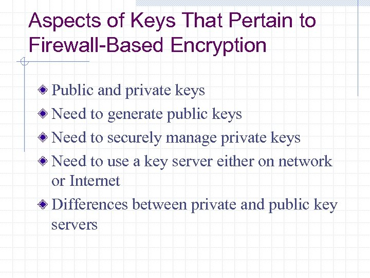 Aspects of Keys That Pertain to Firewall-Based Encryption Public and private keys Need to