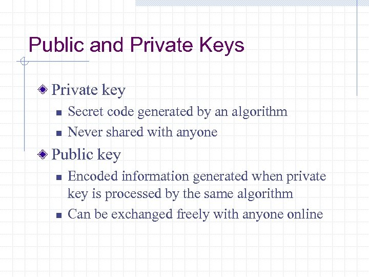 Public and Private Keys Private key n n Secret code generated by an algorithm