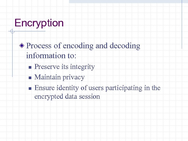 Encryption Process of encoding and decoding information to: n n n Preserve its integrity