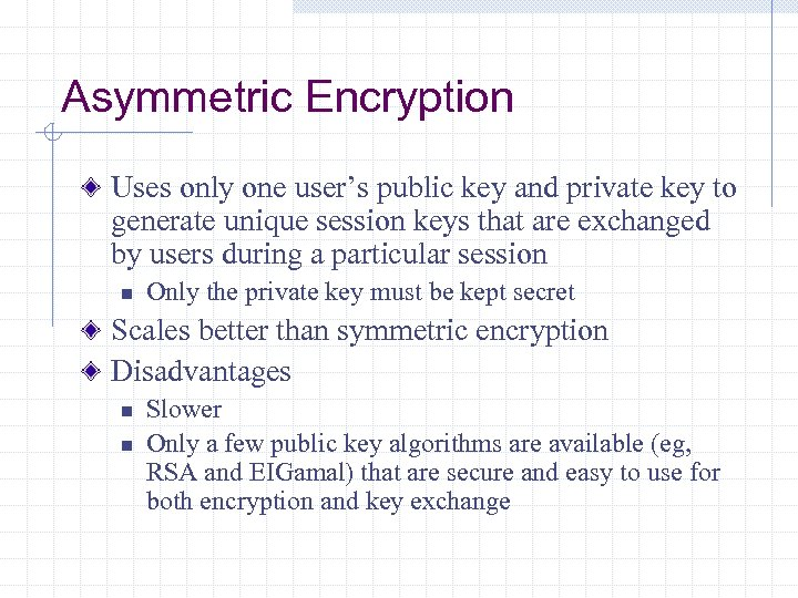 Asymmetric Encryption Uses only one user's public key and private key to generate unique