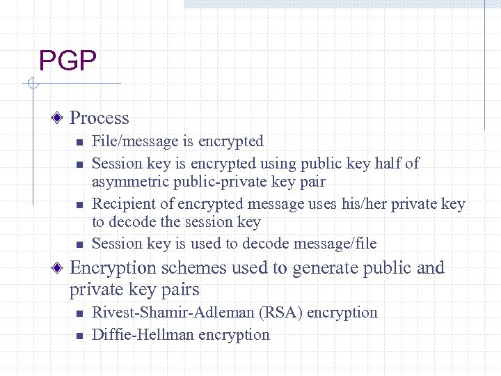 PGP Process n n File/message is encrypted Session key is encrypted using public key
