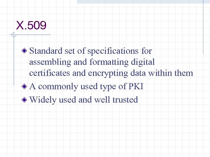 X. 509 Standard set of specifications for assembling and formatting digital certificates and encrypting