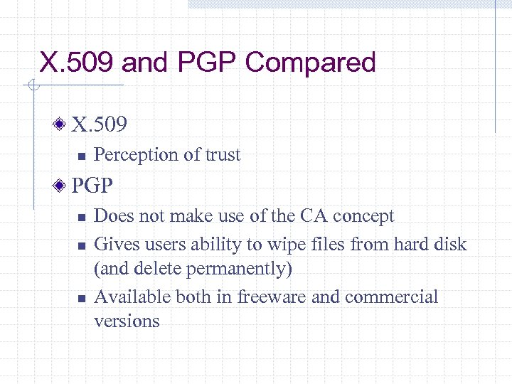 X. 509 and PGP Compared X. 509 n Perception of trust PGP n n