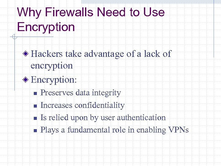 Why Firewalls Need to Use Encryption Hackers take advantage of a lack of encryption
