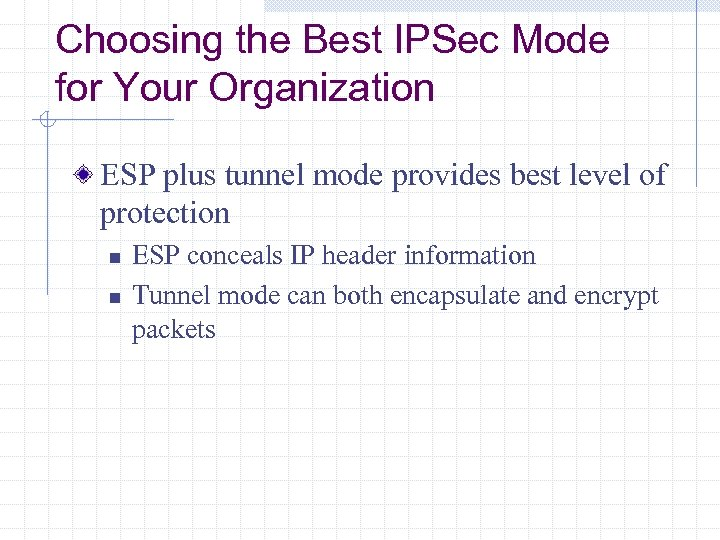 Choosing the Best IPSec Mode for Your Organization ESP plus tunnel mode provides best