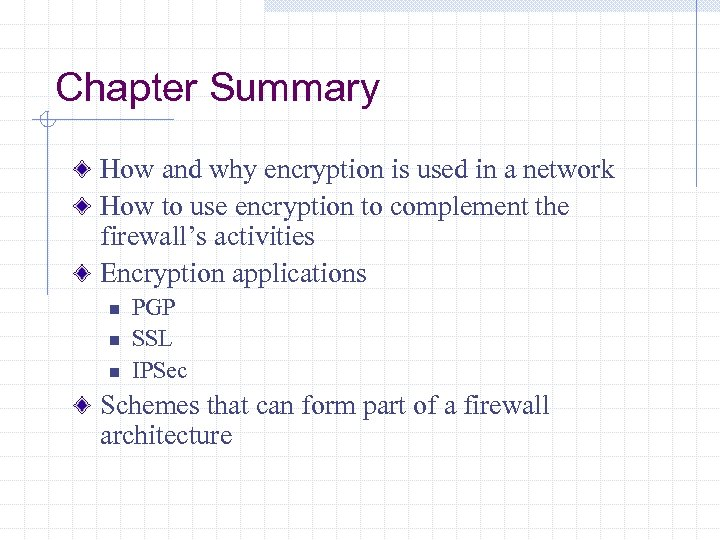 Chapter Summary How and why encryption is used in a network How to use