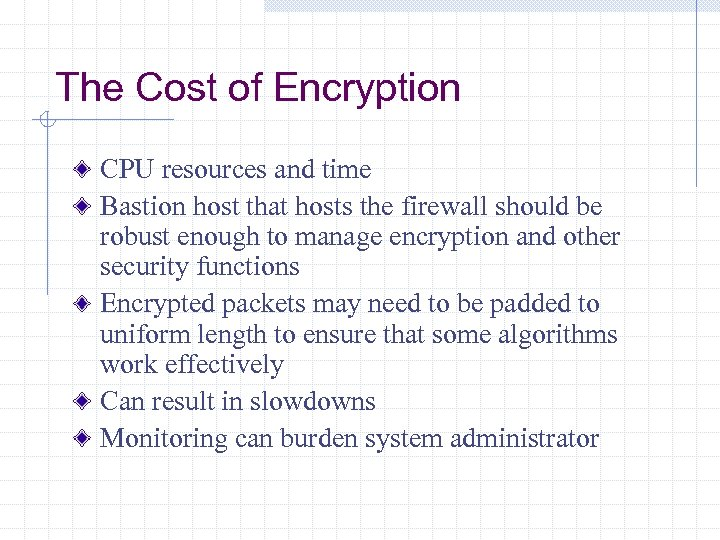 The Cost of Encryption CPU resources and time Bastion host that hosts the firewall