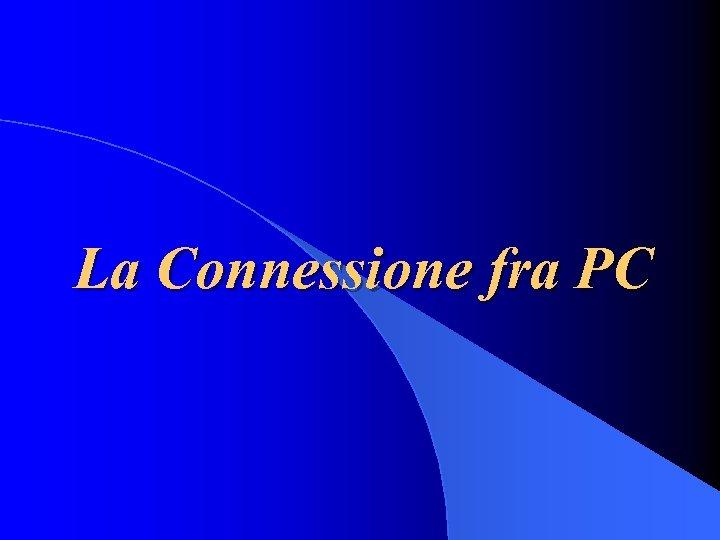 La Connessione fra PC