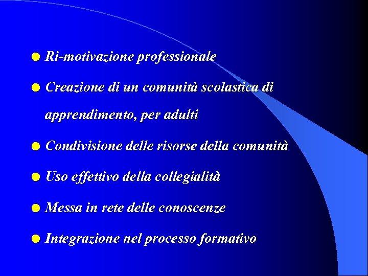l Ri-motivazione professionale l Creazione di un comunità scolastica di apprendimento, per adulti l