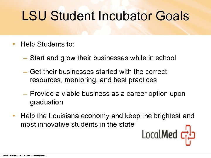 LSU Student Incubator Goals • Help Students to: – Start and grow their businesses