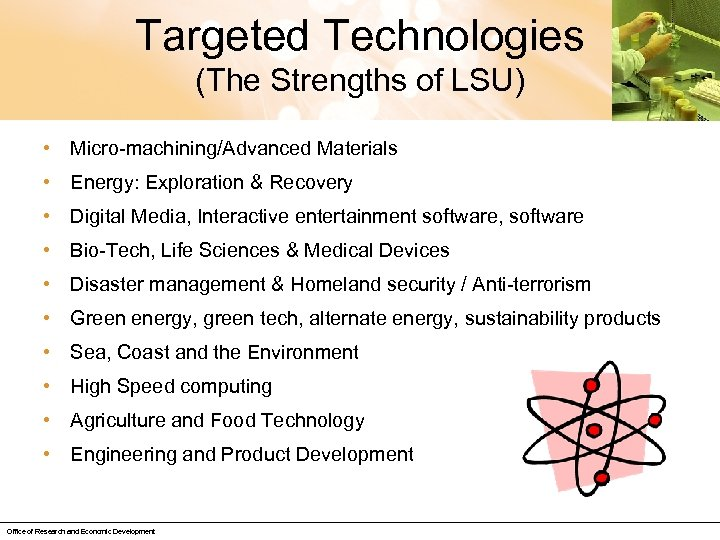 Targeted Technologies (The Strengths of LSU) • Micro-machining/Advanced Materials • Energy: Exploration & Recovery